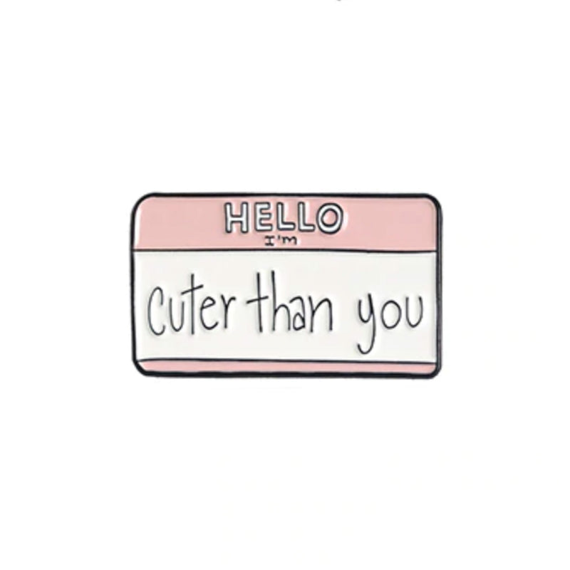 Enamel Pin - Cuter Than You