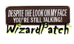 "DESPITE THE LOOK ON MY FACE YOU'RE STILL TALKING Funny biker tag patch 4"" wide"