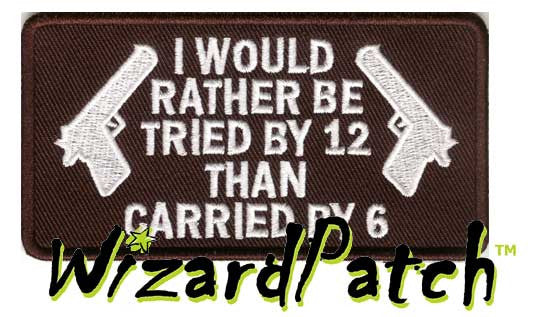 "I WOULD RATHER BE TRIED BY 12 THAN CARRIED BY 6 Funny biker tag patch 4"" wide"