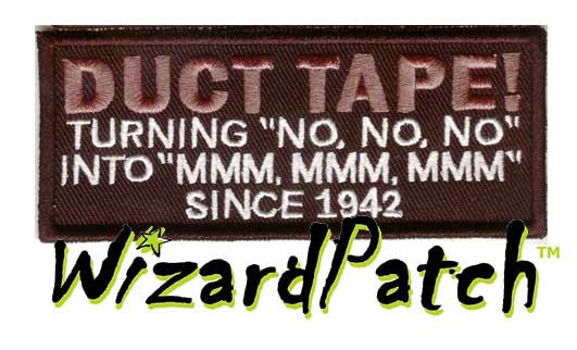 "DUCT TAPE, TURNING NO, NO, NO, INTO MMM, MMM, MMM SINCE 1942 Funny biker tag patch 4"" wide"