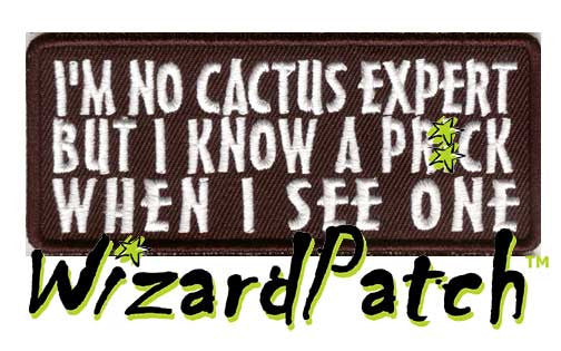 "I'M NO CACTUS EXPERT, BUT I KNOW A PR$CK WHEN I SEE ONE Funny biker tag patch 4"" wide"