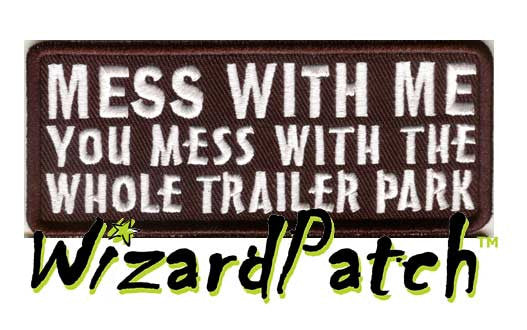 "MESS WITH ME YOU MESS WITH THE WHOLE TRAILER PARK Funny biker tag patch 4"" wide"
