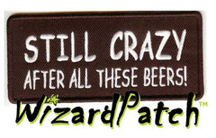 "STILL CRAZY AFTER ALL THESE BEERS Funny biker tag patch 4"" wide"