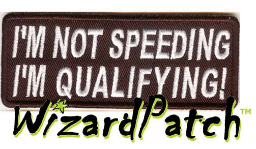 "I'M NOT SPEEDING, I'M QUALIFYING Funny biker tag patch 4"" wide"