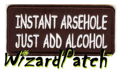 "INSTANT ARSEHOLE JUST ADD ALCOHOL Funny biker tag patch 4"" wide"