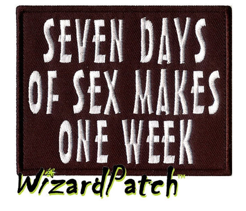 7 DAYS OF SEX MAKES ONE WEEK FUNNY BIKER PATCH 4""