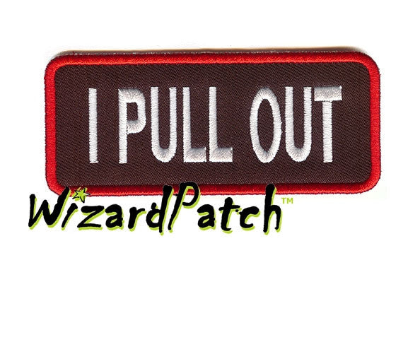 I PULL OUT FUNNY BIKER PATCH 4""
