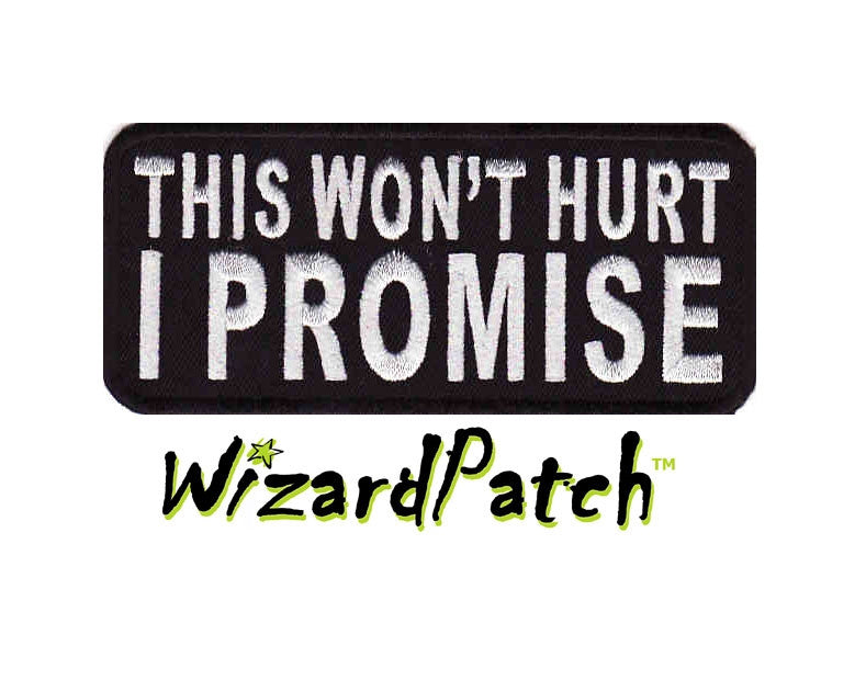 THIS WONT HURT I PROMISE FUNNY BIKER PATCH