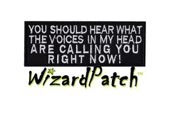 YOU SHOULD HEAR WHAT THE VOICES IN MY HEAD ARE CALLING YOU RIGHT NOW PATCH 4inch WIDE