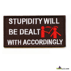 STUPIDITY WILL BE DEALT WITH ACCORDINGLY EMBROIDERED BIKER FUNNY TAG PATCH