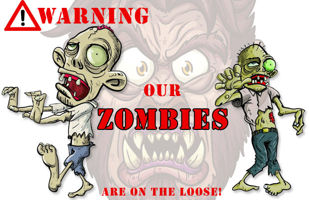WARNING OUR ZOMBIES ARE ON THE LOOSE