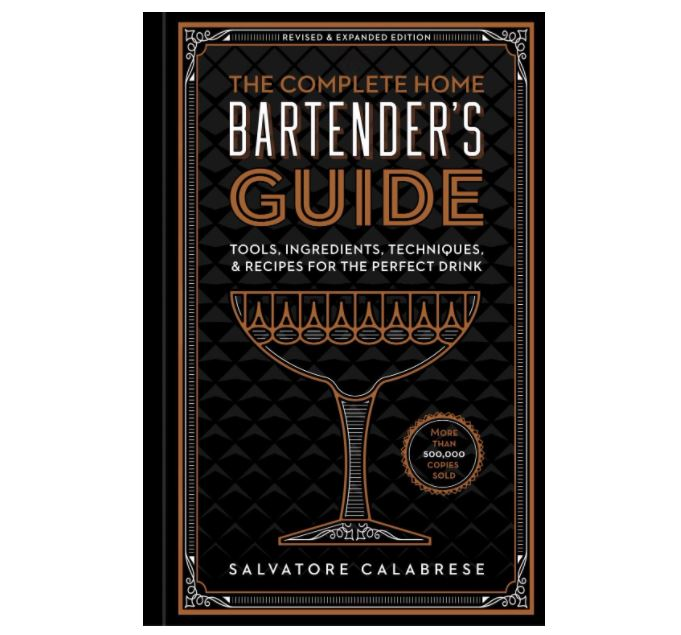 The Complete Home Bartender's Guide: Tools, Ingredients, Techniques & Recipes for the Perfect Drink
