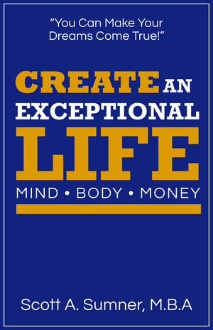 Create an Exceptional Life – Mind. Body. Money.: Scott Sumner