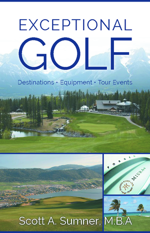Exceptional Golf – Destinations, Equipment, Tour Events: Scott Sumner