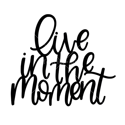 cut file | live in the moment