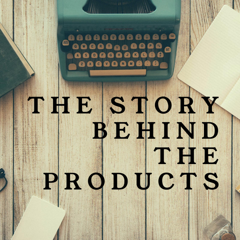 The Story Behind The Products