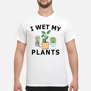 I Wet My Plants Tee Shirt