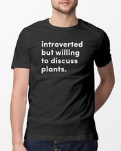 Load image into Gallery viewer, introverted but willing to discuss plants t shirt