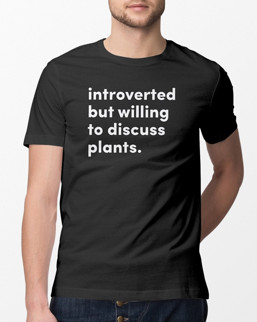 introverted but willing to discuss plants t shirt