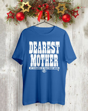 Load image into Gallery viewer, dearest mother t shirt
