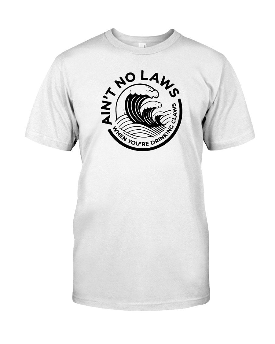 aint no laws when your drinking claws t shirt