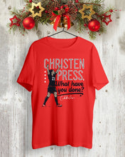 Load image into Gallery viewer, christen press what have you done t shirt