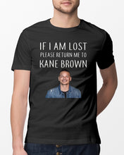 Load image into Gallery viewer, If I am lost please me to Kane Brown t shirt