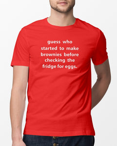 guess who started to make brownies shirt