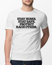 Load image into Gallery viewer, stay home stay safe protect each other t shirt