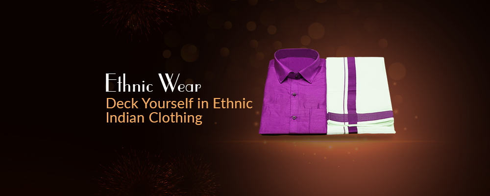 Ethnic Wear - Deck Yourself in Ethnic Indian Clothing