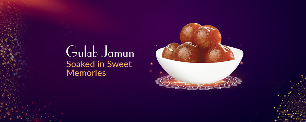 Gulab Jamun - Soaked in Sweet Memories