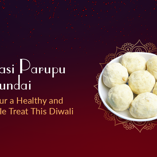 Paasi Parupu Urundai - Savour a Healthy and Simple Treat This Diwali