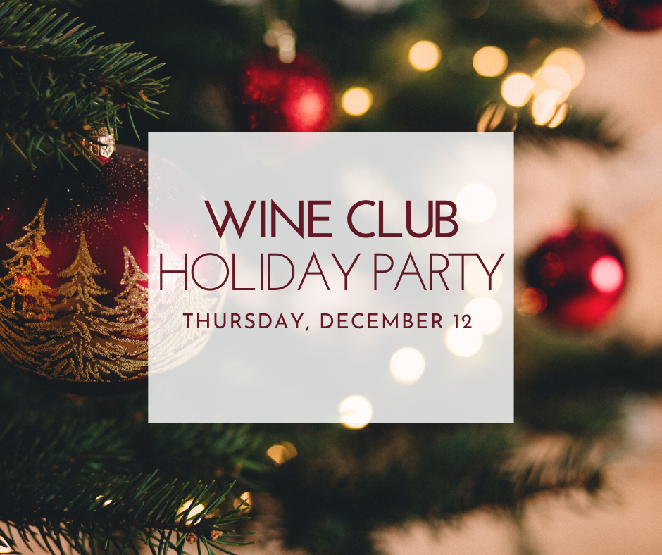 Thursday, December 12th, Wine Club Holiday Party