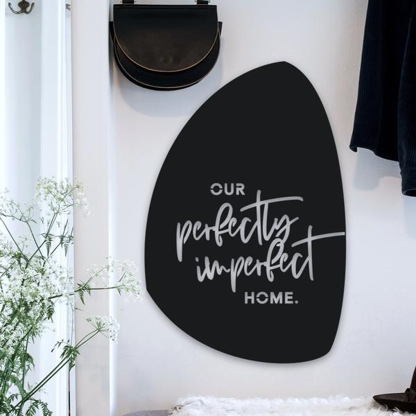 Our Perfectly Imperfect Home - steel wall art