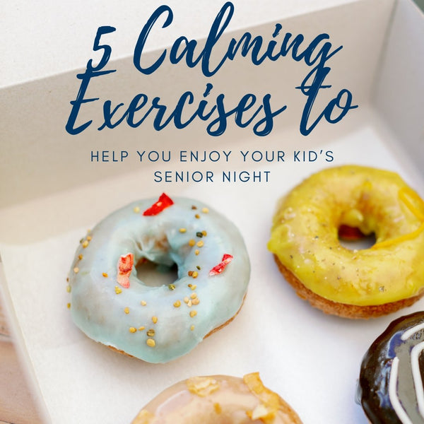 5 Calming Exercises to Help You Enjoy Your Kid's Senior Night