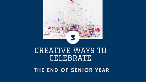 3 Creative Ways to Celebrate the End of Senior Year