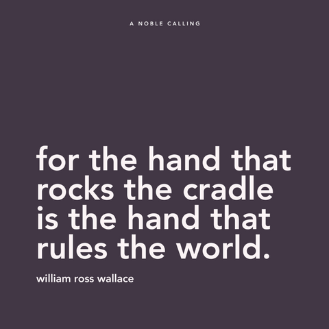 "Quote, ""for the hand that rocks the cradle is the hand that rules the world"" from a poem by William Ross Wallace"