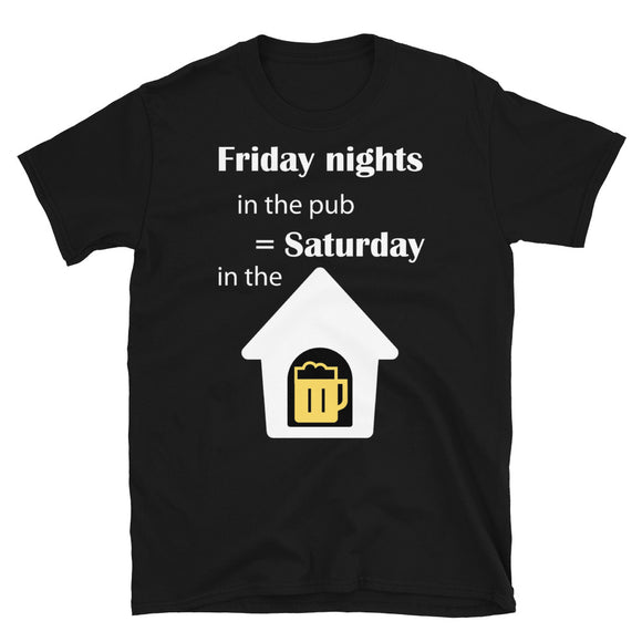 Friday in The Pub, Saturday in The Dog house T-Shirt in Black-Shirt-The Gift Creators LTD