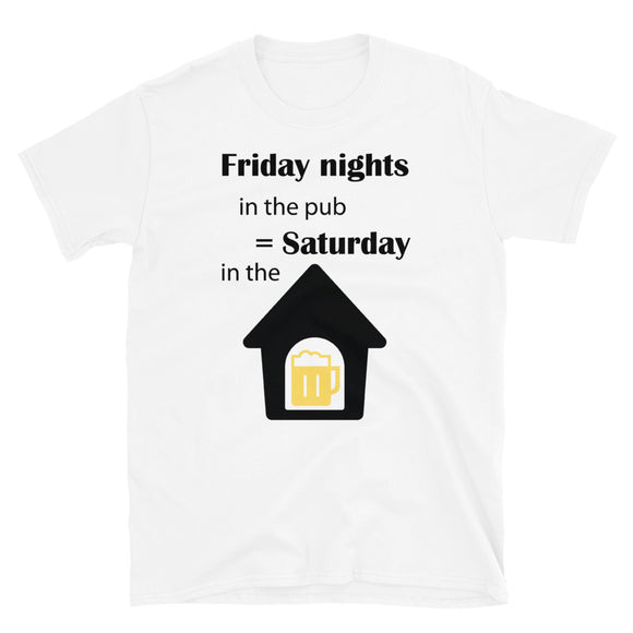Friday in The Pub, Saturday in The Dog house T-Shirt in White-Shirt-The Gift Creators LTD