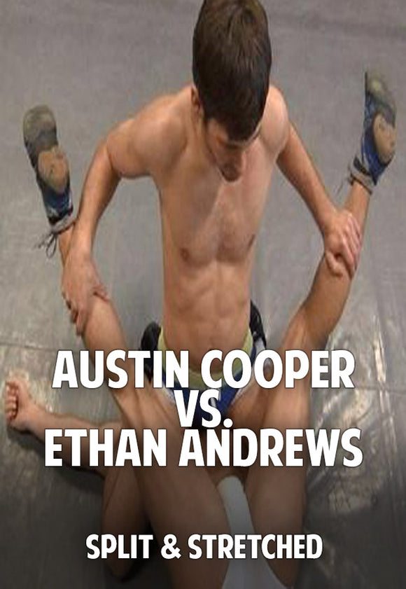 Austin Cooper vs. Ethan Andrews (Split & Stretched)