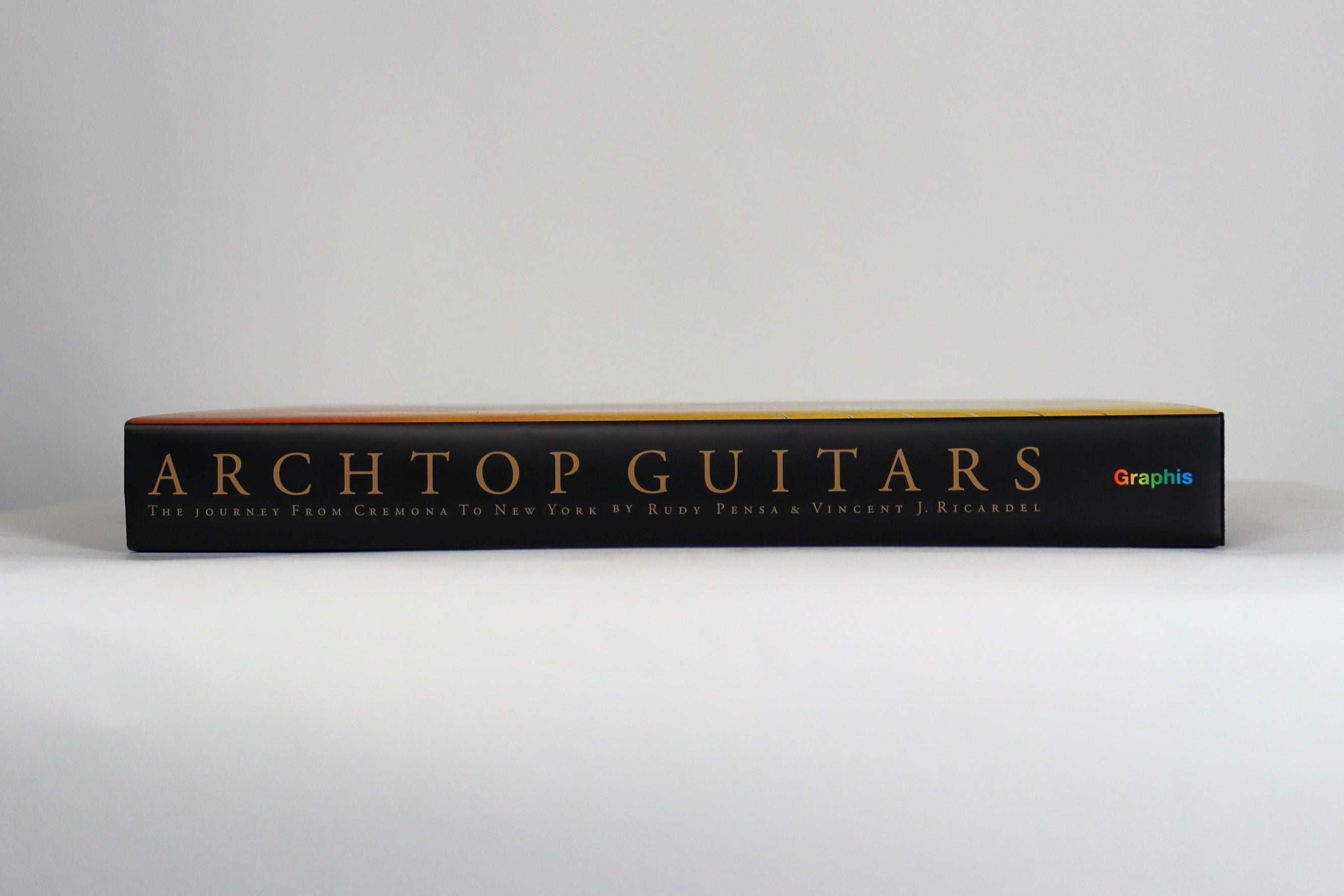 Archtop Guitars: The Journey from Cremona to New York by Rudy Pensa Standard Edition