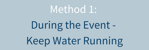 Method 1: During the Event - Keep Water Running