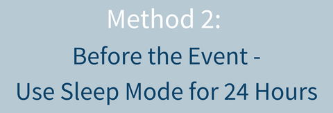 Method 2: Before the Event - Use Sleep Mode for 24 Hours
