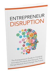 Entrepreneurs Guide to Disrupting Industries
