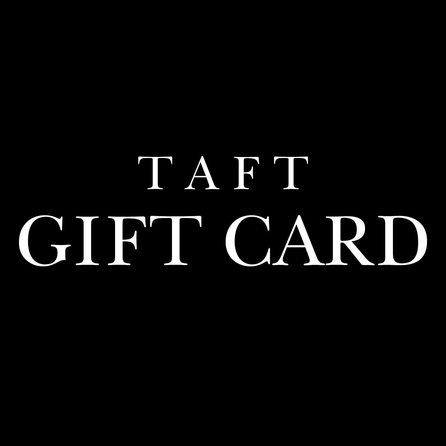 "Image of a black Gift Card with white writing centered on the card that reads ""TAFT GIFT CARD"""
