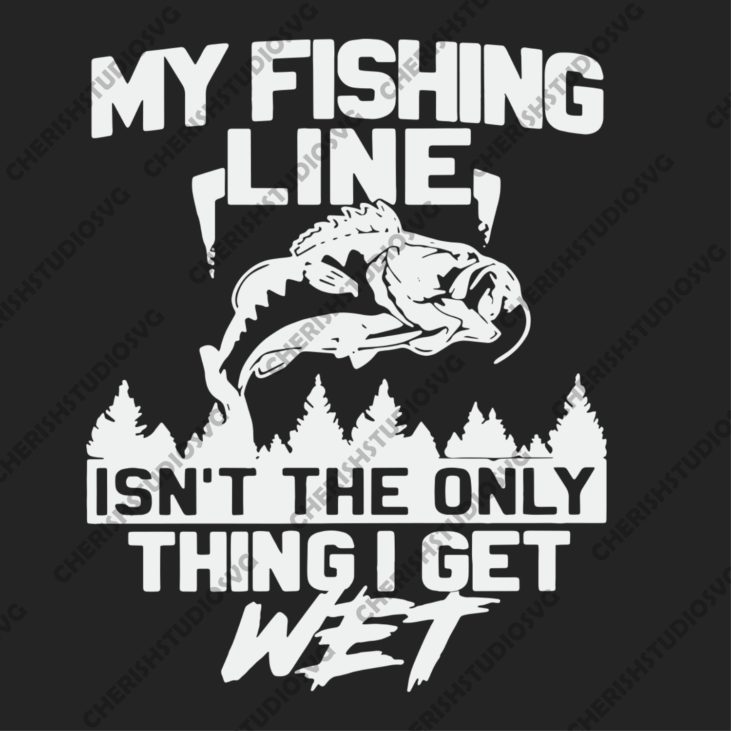 Download My Fishing Line Isnt The Only Thing I Get Wet Trending Svg Fishing S Cherishsvgstudio