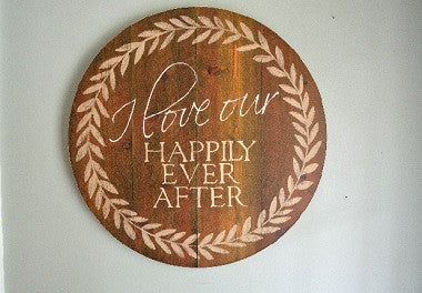 I Love Our Happily Ever After Round Wood Art