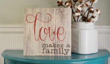 Love Makes a Family Wood Sign
