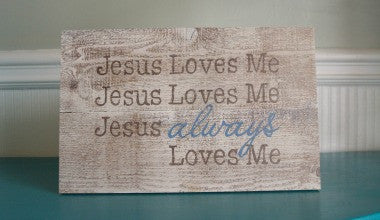Jesus Always Loves Me Wood Sign