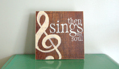 Then Sings My Soul Wood Art Little